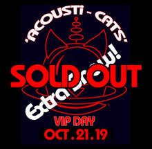 Load image into Gallery viewer, ACOUSTi-CATS VIP EVENT (DAY 3) 21st Oct 2019