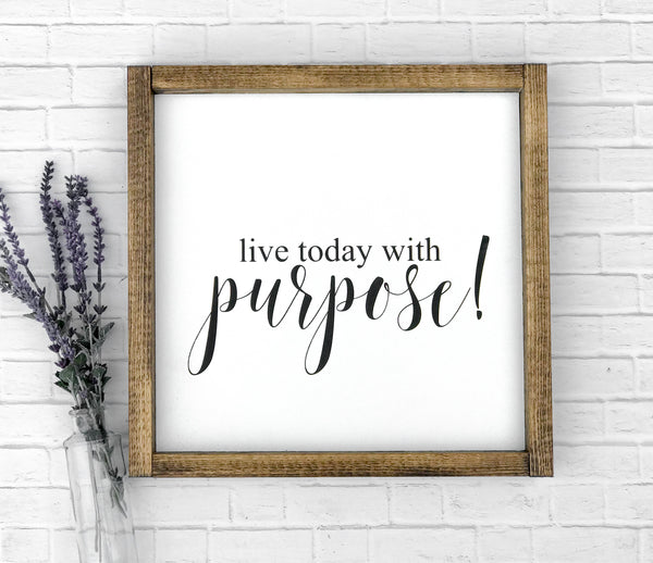 Live Today With Purpose! Framed Wood Sign 12 x 12