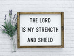 The Lord Is My Strength And Shield Framed Wood Sign 18 x 14