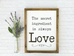 The Secret Ingredient Is Always Love Framed Wood Sign 14 x 18