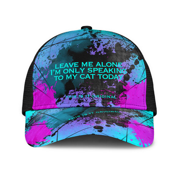 Leave me alone I'm only speaking to my cat today. Big City Life Mesh Back Cap