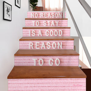 Pink Art Decoration - Stair Stickers (Set of 6) No Reason To Stay Is A Good Reason To Go