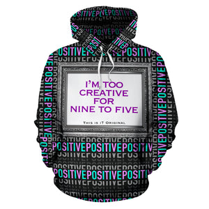 I'm too creative for nine to five. Positive & Boss Girl Quote in one Hoodie