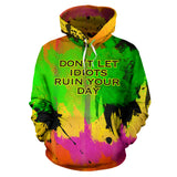 Don't let idiots ruin your day. Colorful Fresh Art Design Hoodie