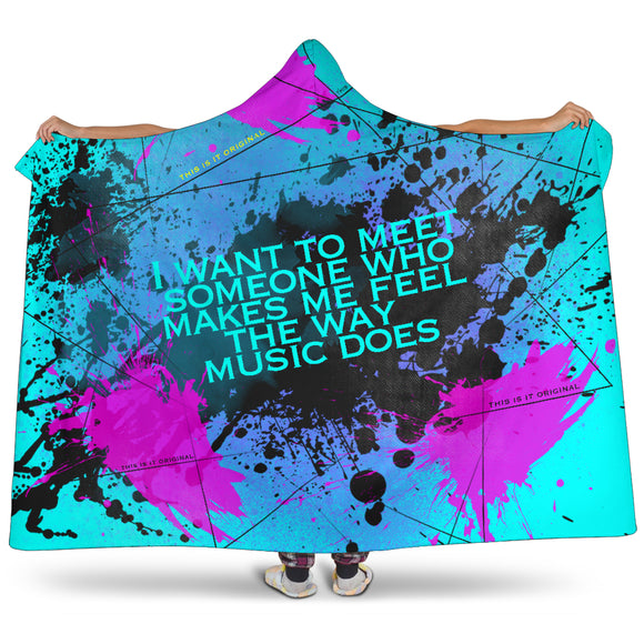 Someone who makes me feel the way music does. Street Art Design Hooded Blanket