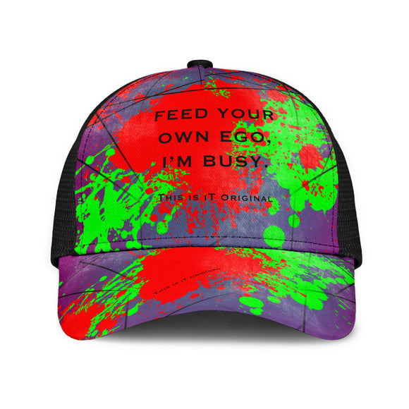 Perfect Quote - Feed Your Own Ego, I'm Busy. Mesh Back Cap