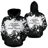 I'm not a person you find twice. White Splash on Black Design Hoodie