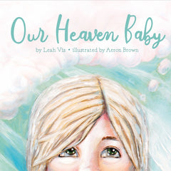Our Heaven Baby - a children's book on miscarriage, pregnancy loss, and the hope of Heaven