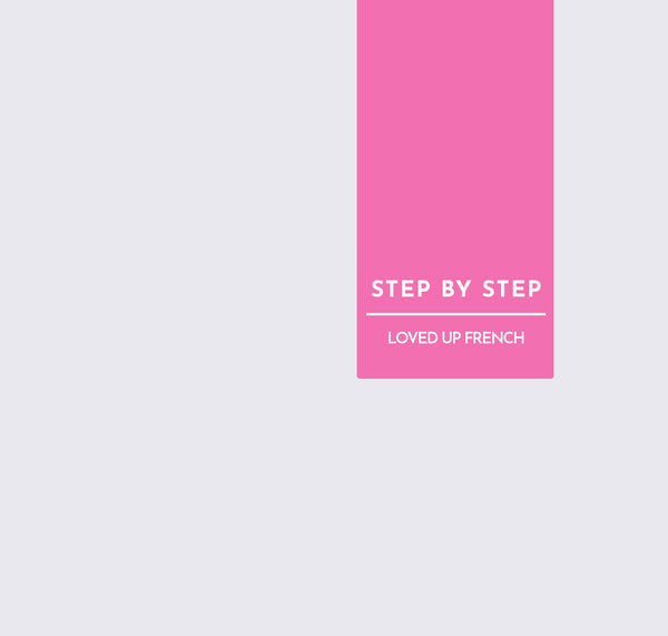 STEP BY STEP | LOVED UP FRENCH
