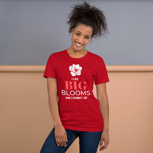 """I Like BIG BLOOMS and I cannot lie!"" Unisex T-Shirt"