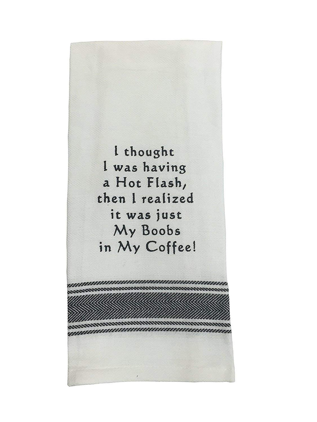 TOWEL: I Thought I Was Having A Hot Flash, Then I Realized It Was Just My Boobs In My Coffee!
