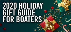 2020 Boating Holiday Gift Guides! What To Buy for Boaters.