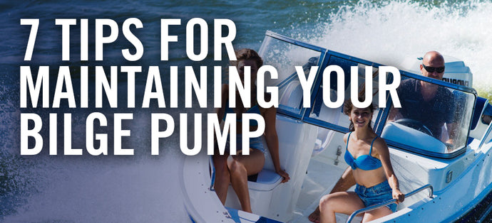 7 Essential Tips For Maintaining the Bilge Pump on Your Boat