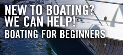Boating for Beginners: New to Boating? We Can Help!