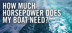 How much horsepower does my boat need? Let's talk about boat engines!