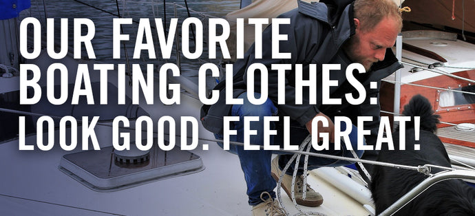 Our Favorite Boating Clothes: Look Good. Feel Great!