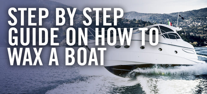 A Step by Step Guide on How to Wax a Boat