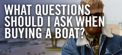 What Questions Should I Ask When Buying A Boat?