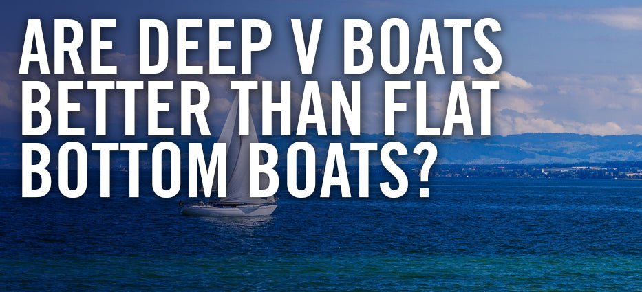 Which is better a flat bottom or V bottom boat