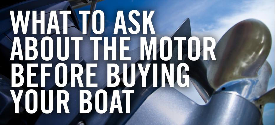 What questions to ask about a motor before you buy a boat