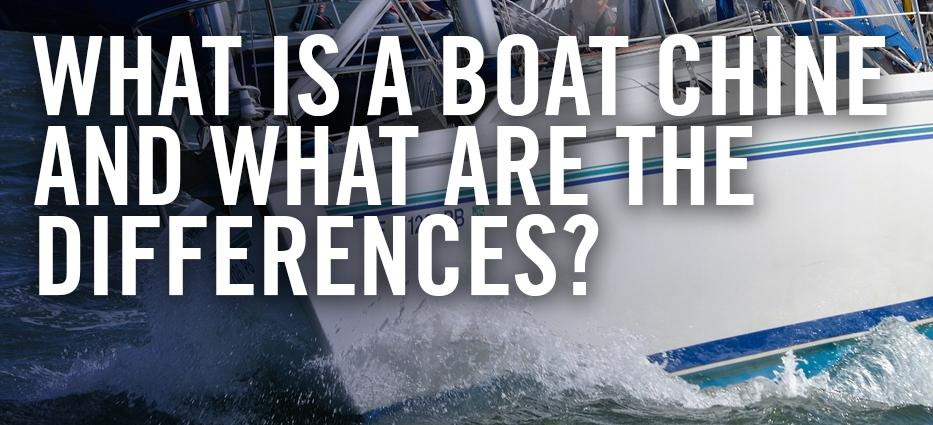 What is a boat chine, what does it do and what are the different types of boat chines