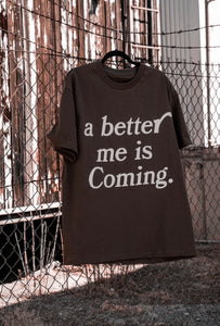 A better me is Coming - Mocha tee