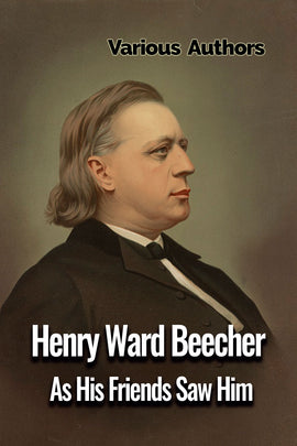 Henry Ward Beecher As His Friends Saw Him - Various - ebook