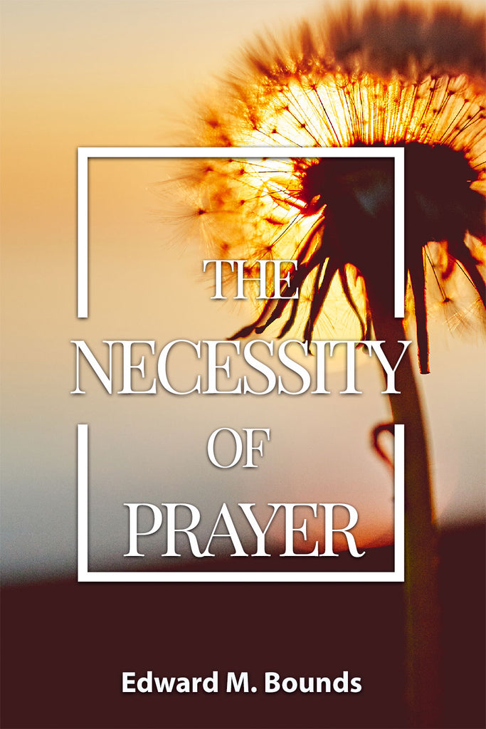 The Necessity of Prayer - Edward Bounds - ebook