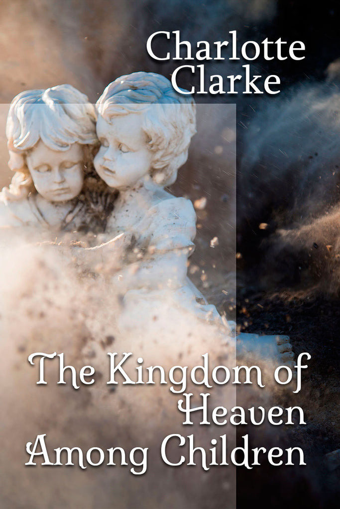 The Kingdom of Heaven among Children - Charlotte Clarke - ebook