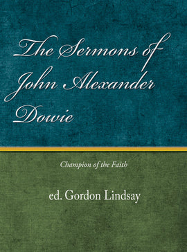 The Sermons of John Alexander Dowie - Gordon Lindsay - eBook