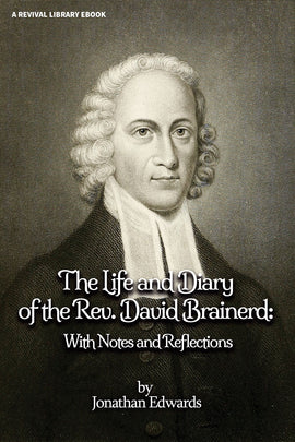The Life and Diary of the Rev. David Brainerd: With Notes and Reflections - Jonathan Edwards - ebook