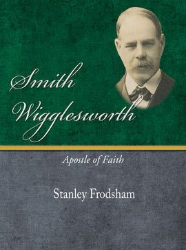 Smith Wigglesworth - Apostle of Faith - Stanley Frodsham - eBook