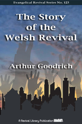 The Story of the Welsh Revival - Arthur Goodrich - eBook