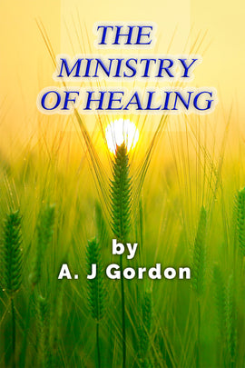 The Ministry of Healing - A. J. Gordon - ebook