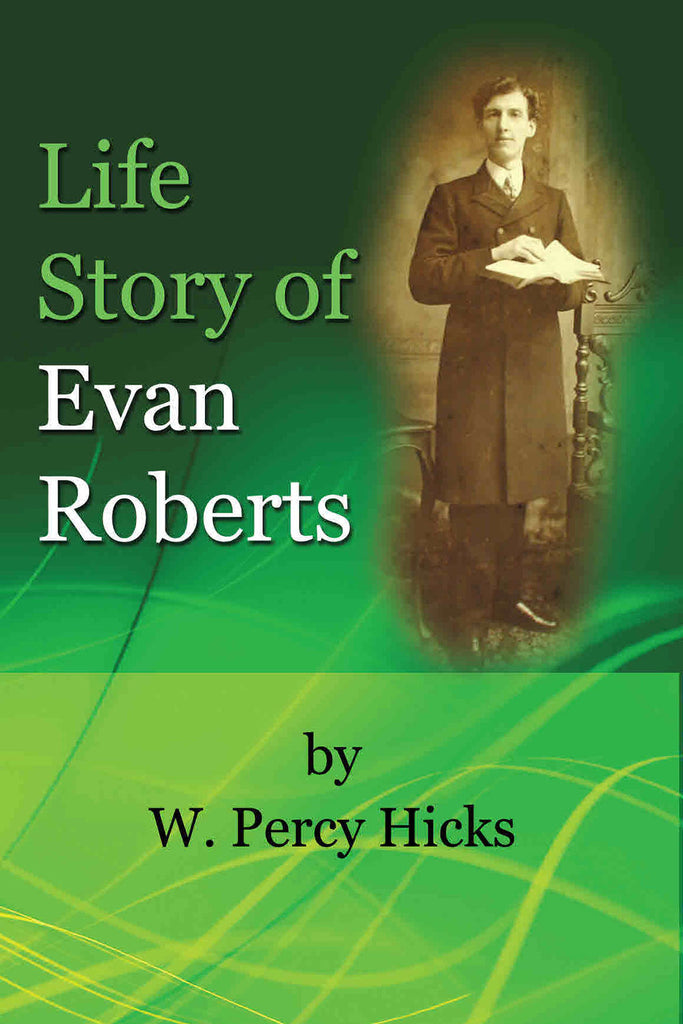 The Life Story of Evan Roberts - W. Percy Hicks - eBook
