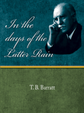 In the Days of the Latter Rain - T. B Barratt - eBook