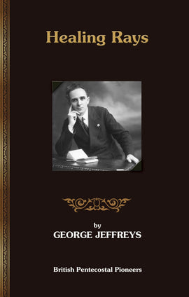 Healing Rays - George Jeffreys - Ebook