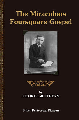 The Miraculous Foursquare Gospel - George Jeffreys - eBook