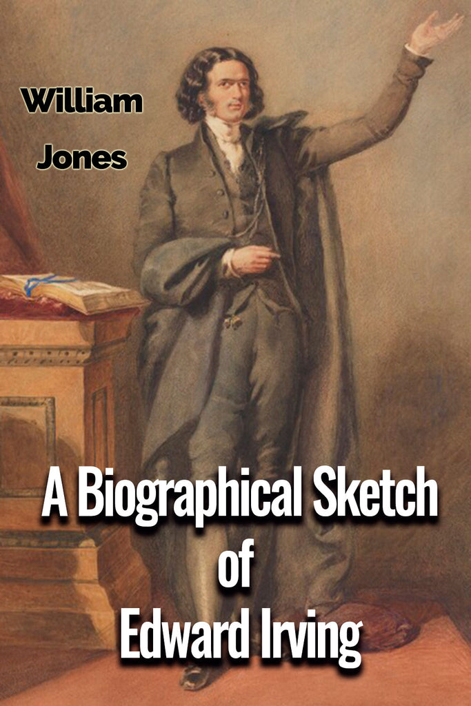 A Biographical Sketch of Edward Irving - William Jones - ebook
