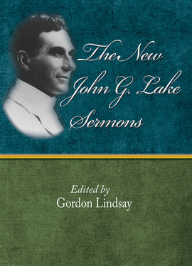 The New John G. Lake Sermons - John G Lake - eBook