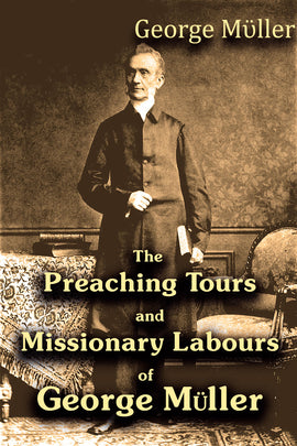 The Preaching Tours and Missionary Labours of George Müller – Mrs Müller - ebook