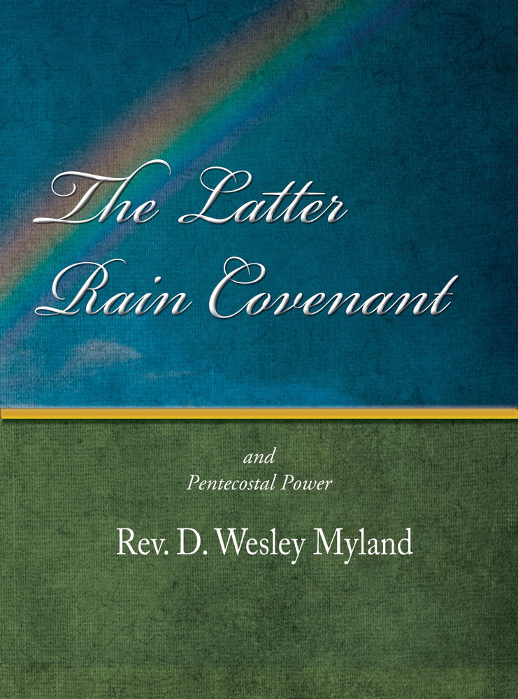 The Latter Rain Covenant - D. Wesley Myland - eBook
