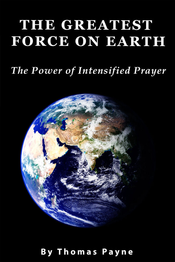 The Greatest Force on Earth: The Power of Intensified Prayer - Thomas Payne - ebook