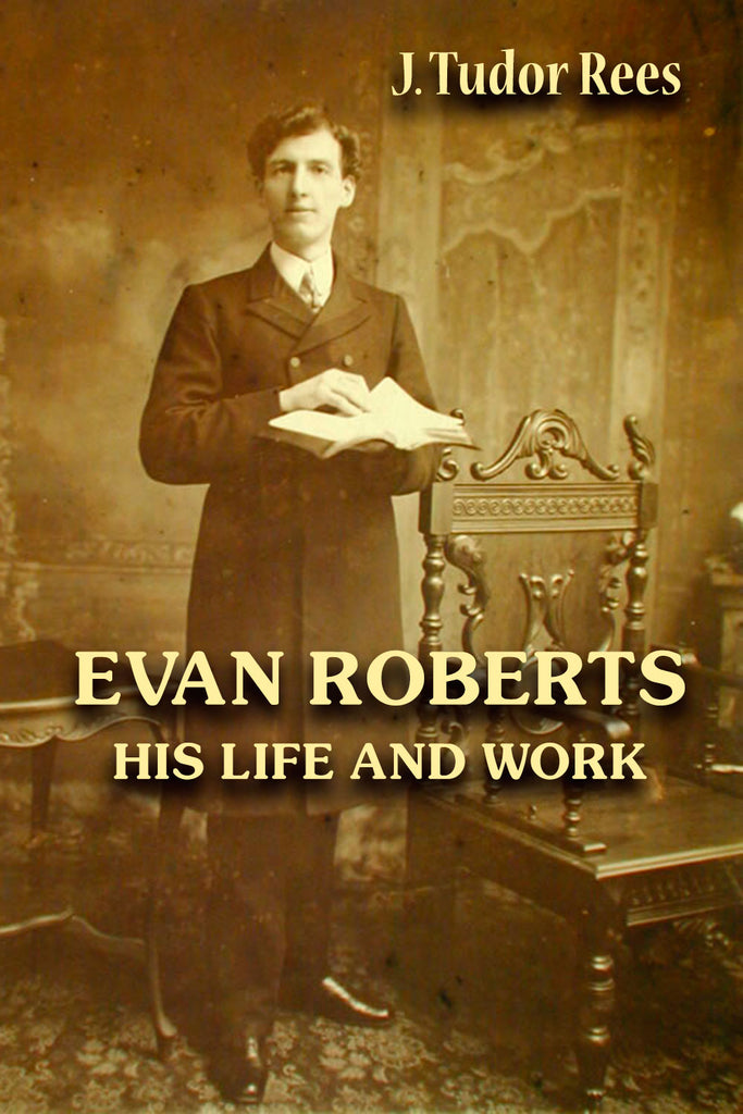 Evan Roberts - His Life and Work - J. Tudor Rees - ebook