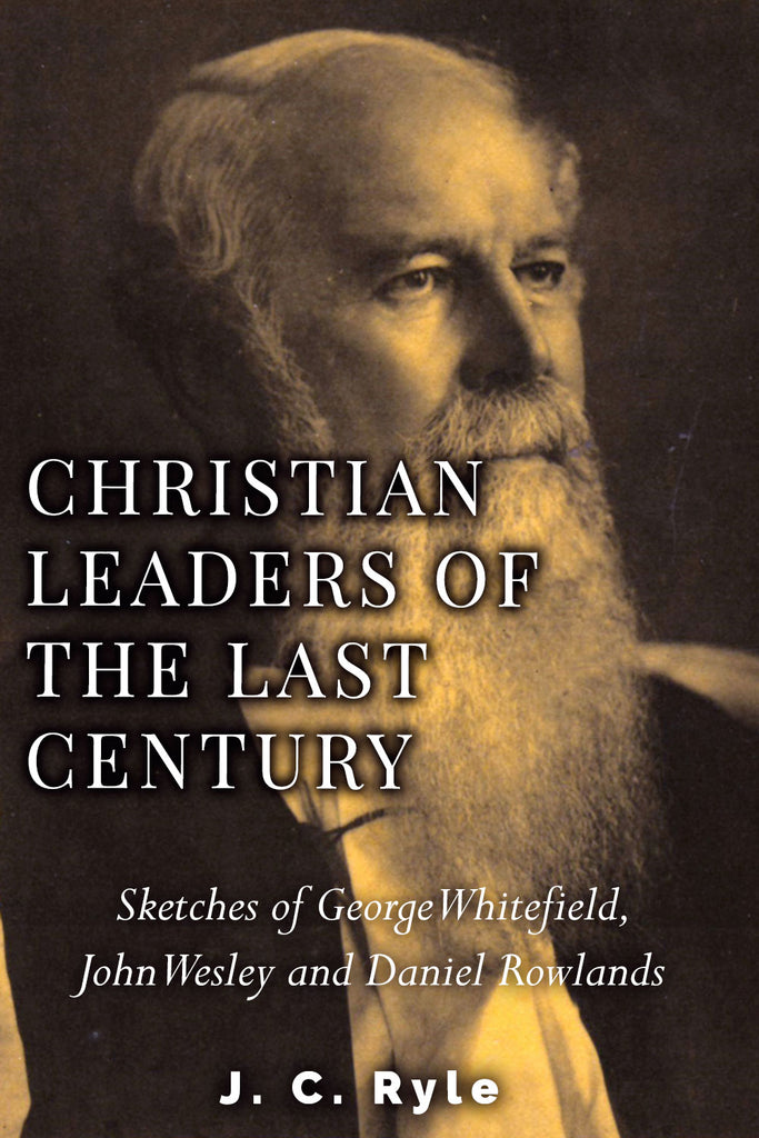 Christian Leaders of the Last Century - Rowlands, Wesley and Whitefield - J.C.Ryle - ebook