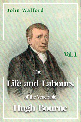 The Life and Labours of the Venerable Hugh Bourne  Vol 1- John Walford - eBook