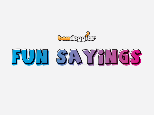 Bandoggies® Fun Sayings