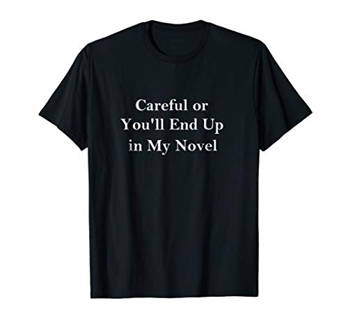 Careful or You'll End Up in My Novel - Mens T-shirt for Writers Black