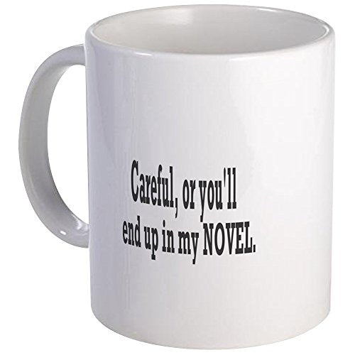 CAREFUL YOU'll END UP IN MY NOVEL Mug - Unique Coffee Mug, Coffee Cup