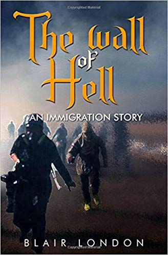 The Wall of Hell: An Immigration Story